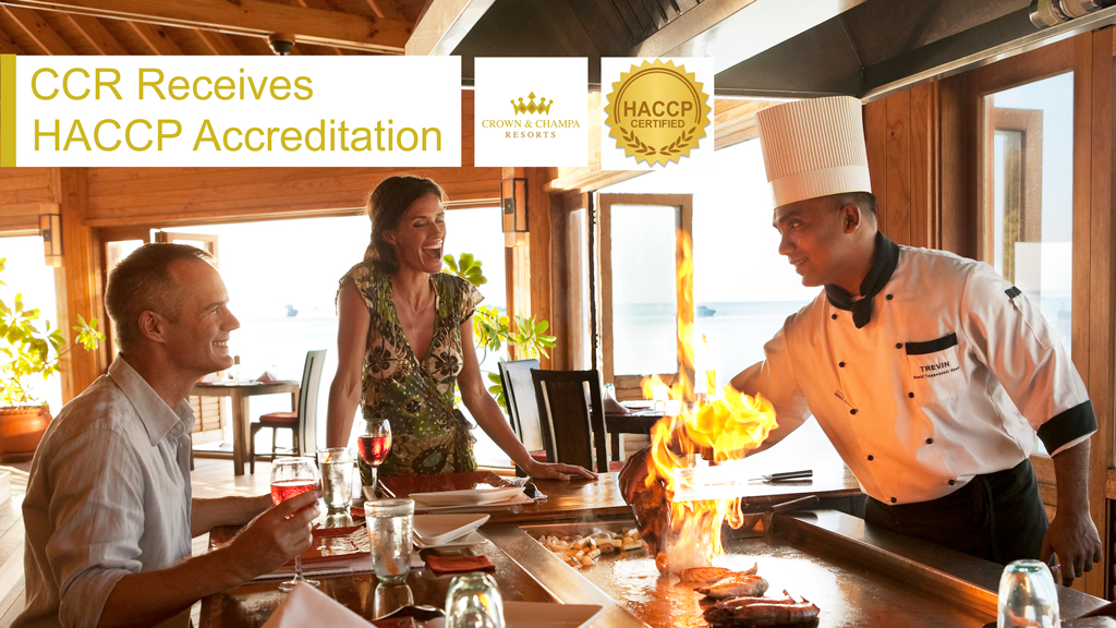 Crown & Champa Resorts continuously achieve the accreditation in compliance with the HACCP Principles and Practice